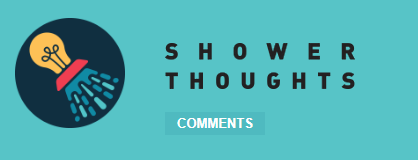 Profound Shower Thoughts on Reddit